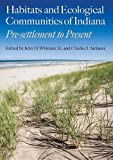 img - for Habitats and Ecological Communities of Indiana: Presettlement to Present (Indiana Natural Science) book / textbook / text book