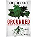 Grounded: How Leaders Stay Rooted in an Uncertain World (       UNABRIDGED) by Bob Rosen Narrated by Sean Crisden