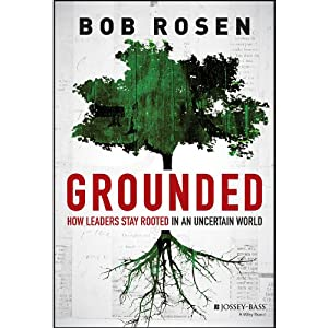 Grounded: How Leaders Stay Rooted in an Uncertain World | [Bob Rosen]