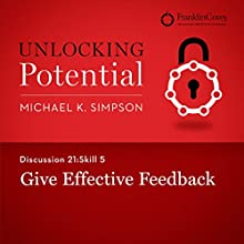 Discussion 21: Skill 5 - Give Effective Feedback (       UNABRIDGED) by Michael K. Simpson, Franklin Covey Narrated by L. J. Ganser
