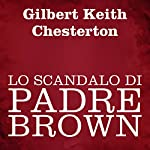 Lo scandalo di Padre Brown | Gilbert Keith Chesterton