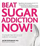 img - for Beat Sugar Addiction Now!: The Cutting-Edge Program That Cures Your Type of Sugar Addiction and Puts You on the Road to Feeling Great - and Losing Weight! book / textbook / text book
