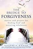 img - for The Bridge to Forgiveness: Stories and Prayers for Finding God and Restoring Wholeness book / textbook / text book