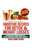 Brad Armstrong 50+ Smoothie Recipes for Weight Loss, Detox & Better Overall Health
