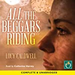 All the Beggars Riding | Lucy Caldwell