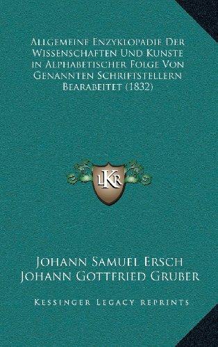 Allgemeine Enzyklopadie Der Wissenschaften Und Kunste in Alphabetischer Folge Von Genannten Schriftstellern Bearabeitet (1832)