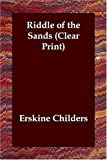 Erskine Childers Riddle of the Sands (Clear Print)