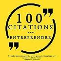 100 citations pour entreprendre | Livre audio Auteur(s) :  divers auteurs Narrateur(s) : Élodie Huber