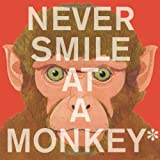 Never Smile at a Monkey: And 17 Other Important Things to Remember ~ Steve Jenkins