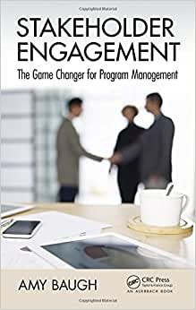 Stakeholder Engagement: The Game Changer for Program Management (Best Practices and Advances in Program Management Series) book