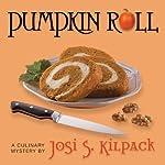 Pumpkin Roll: A Culinary Mystery, Book 6   Josi S. Kilpack
