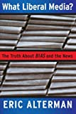 What Liberal Media?: The Truth about Bias and the News (0465001777) by Eric Alterman
