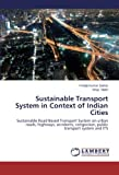 Sustainable Transport System in Context of Indian Cities: Sustainable Road Based Transport System on urban roads, highways, accidents, congestion, public transport system and ITS