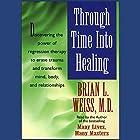Through Time Into Healing Hörbuch von Brian L. Weiss Gesprochen von: Brian L. Weiss