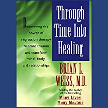 Through Time Into Healing Audiobook by Brian L. Weiss Narrated by Brian L. Weiss