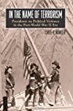 Carol K. Winkler In the Name of Terrorism: Presidents on Political Violence in the Post-World War II Era (Suny Series on the Presidency: Contemporary Issues; Suny Series in the Trajectory of Terror)