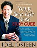 Your Best Life Now Study Guide: 7 Steps to Living at Your Full Potential (0446696366) by Osteen, Joel