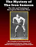 The Mystery of the Iron Samson: The Life and Training of  Strongman Alexander Zass