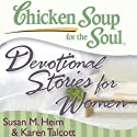 Chicken Soup for the Soul - Devotional Stories for Women: 101 Daily Devotions to Comfort, Encourage, and Inspire Women (       UNABRIDGED) by Susan M. Heim, Karen C. Talbot Narrated by Loretta Rawlins