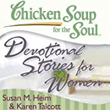 img - for Chicken Soup for the Soul - Devotional Stories for Women: 101 Daily Devotions to Comfort, Encourage, and Inspire Women book / textbook / text book