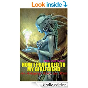Amazon.com: How I Proposed To My Girlfriend - An Amazing Alien Sex Story eBook: Ibnul Jaif Farabi: Kindle Store