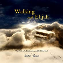 Walking with Elijah: The Fable of a Life Journey and a Fulfilled Soul (       UNABRIDGED) by Doobie Shemer Narrated by Dan McGowan