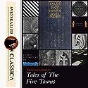Tales of the Five Towns Hörbuch von Arnold Bennet Gesprochen von: Martin Clifton