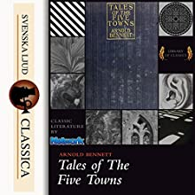 Tales of the Five Towns Audiobook by Arnold Bennet Narrated by Martin Clifton