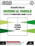 Datemi le parole. Strumenti per conoscere e usare l'italiano. Con e-book. Con espansione online. Per le Scuole superiori