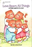 Love Bears All Things: A Child Learns to Love (Bear Hugs)