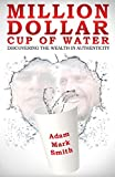img - for Million Dollar Cup of Water: Discovering the Wealth in Authenticity book / textbook / text book
