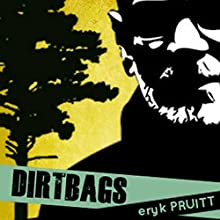 Dirtbags (       UNABRIDGED) by Eryk Pruitt Narrated by Eryk Pruitt