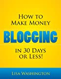How To Make Money Blogging In 30 Days Or Less!