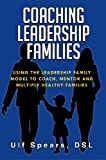 img - for COACHING LEADERSHIP FAMILIES : USING THE LEADERSHIP FAMILY MODEL TO COACH, MENTOR AND MULTIPLY HEALTHY FAMILIES book / textbook / text book