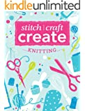 Stitch, Craft, Create: Knitting: 13 quick & easy knitting projects
