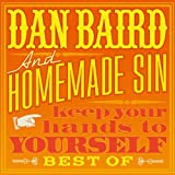 Dan Baird And Homemade Sin Keep Your Hands To Yourself - Best Of
