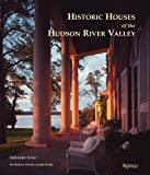 Historic Houses of the Hudson River Valley (Rizzoli Classics)