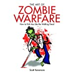 The Art of Zombie Warfare: How to Kick Ass Like the Walking Dead (       UNABRIDGED) by Scott Kenemore Narrated by Jeremy Arthur