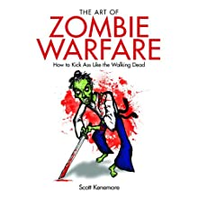 The Art of Zombie Warfare: How to Kick Ass Like the Walking Dead (       UNABRIDGED) by Scott Kenemore Narrated by Jeremy Arthur
