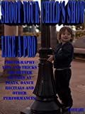 img - for How to Shoot Your Child's Show Like a Pro!: Photography Tips and Tricks for Better Pictures at Plays, Dance Recitals, and other Performances. book / textbook / text book