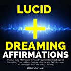 Lucid Dreaming Affirmations: Positive Daily Affirmations to Assist You in Better Recalling and Controlling Dreams Using the Law of Attraction, Self-Hypnosis, Guided Meditation and Sleep Learning Hörbuch von Stephens Hyang Gesprochen von: Larry Oliver