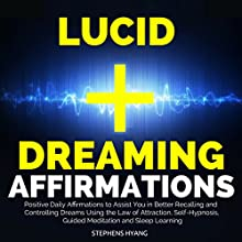 Lucid Dreaming Affirmations: Positive Daily Affirmations to Assist You in Better Recalling and Controlling Dreams Using the Law of Attraction, Self-Hypnosis, Guided Meditation and Sleep Learning Audiobook by Stephens Hyang Narrated by Larry Oliver