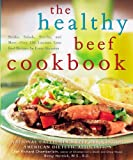 The Healthy Beef Cookbook: Steaks, Salads, Stir-fry, and More--Over 130 Luscious Lean Beef Recipes for Every Occasion (American Dietetic Association)