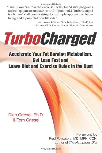 TurboCharged: Accelerate Your Fat Burning Metabolism, Get Lean Fast and Leave Diet and Exercise Rules in the Dust