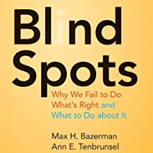 Blind Spots: Why We Fail to Do What's Right and What to Do about It (       UNABRIDGED) by Max H. Bazerman, Ann E. Tenbrunsel Narrated by Kate McQueen