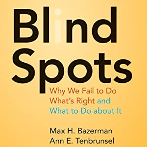 Blind Spots: Why We Fail to Do What's Right and What to Do about It | [Max H. Bazerman, Ann E. Tenbrunsel]