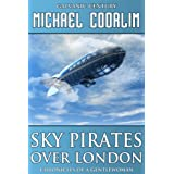 Sky Pirates Over London (Chronicles of a Gentlewoman)by Michael Coorlim