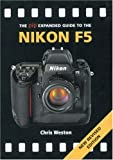 The PIP Expanded Guide to the Nikon F5 (New Revised Edition) (PIP Expanded Guide Series) (1861084706) by Weston, Chris