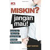 Miskin? Jangan Mau! (Indonesian Edition)