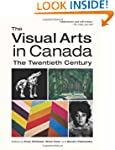 The Visual Arts in Canada: The Twenti...